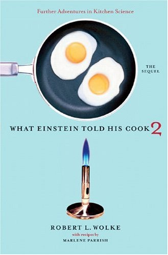 What Einstein Told His Cook 2 - The Sequel : Further Adventures in Kitchen Science