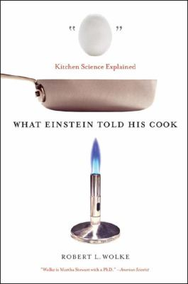 What Einstein Told His Cook: Kitchen Science Explained 9780393329421