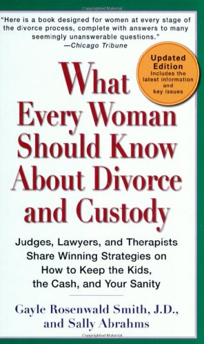What Every Woman Should Know about Divorce and Custody: Judges, Lawyers, and Therapists Share Winning Strategies on How to Keep the Kids, the Cash, an 9780399533495