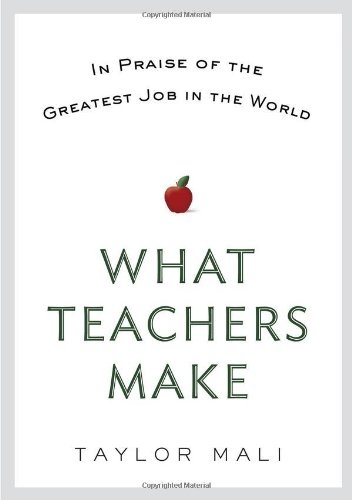 What Teachers Make: In Praise of the Greatest Job in the World 9780399158544