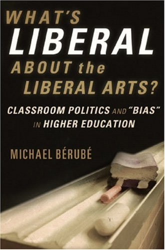 What's Liberal about the Liberal Arts?: Classroom Politics and Bias in Higher Education 9780393060379