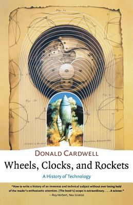 Wheels, Clocks, and Rockets: A History of Technology 9780393321753