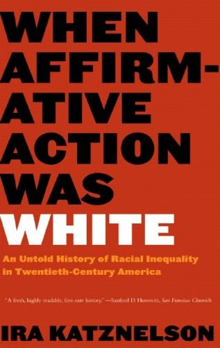 When Affirmative Action Was White: An Untold History of Racial Inequality in Twentieth-Century America 9780393328516