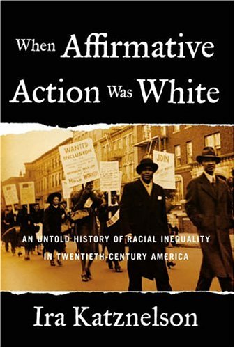 When Affirmative Action Was White: An Untold History of Racial Inequality in Twentieth-Century America 9780393052138