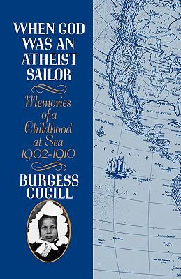 When God Was an Atheist Sailor: Memories of a Childhood at Sea, 1902-1910 9780393337624