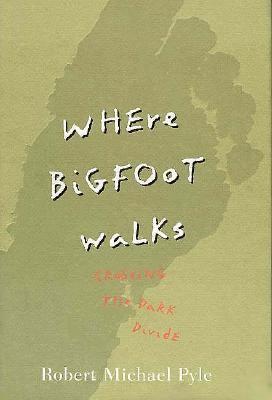 Where Bigfoot Walks: Crossing the Dark Divide 9780395441145