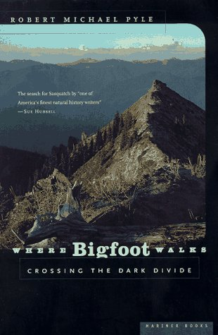 Where Bigfoot Walks: Crossing the Dark Divide 9780395857014