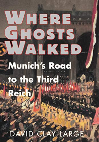 Where Ghosts Walked: Munich's Road to the Third Reich 9780393038361