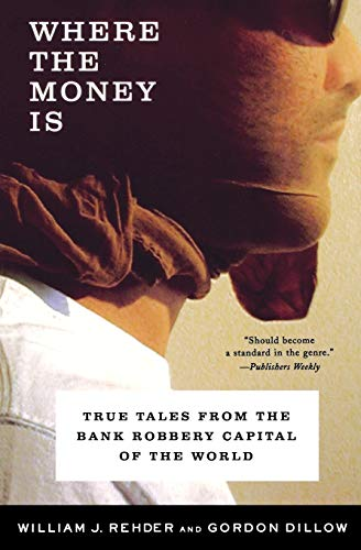 Where the Money Is: True Tales from the Bank Robbery Capital of the World 9780393325751