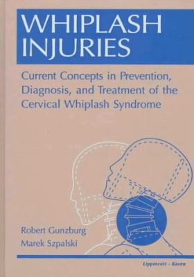 Whiplash Injuries: Current Concepts in Prevention, Diagnosis, and Treatment of the Cervical Whiplash Syndrome 9780397518562