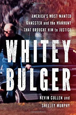 Whitey Bulger: America's Most Wanted Gangster and the Manhunt That Brought Him to Justice 9780393087727