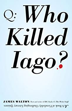 Who Killed Iago?: A Book of Fiendishly Challenging Literary Quizzes 9780399534997