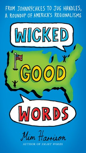 Wicked Good Words: From Johnnycakes to Jug Handles, a Roundup of America's Regionalisms 9780399536762