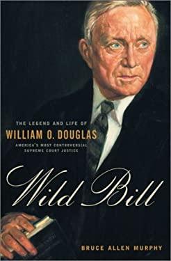 Wild Bill : The Legend and Life of William O. Douglas