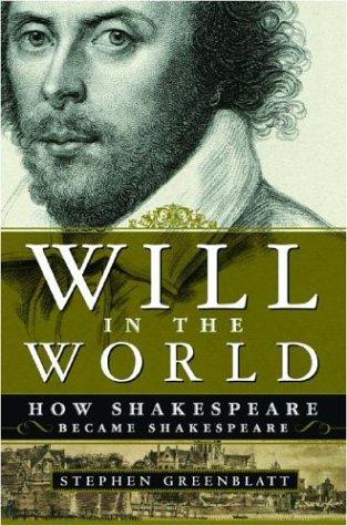Will in the World: How Shakespeare Became Shakespeare by Stephen J. Greenblatt