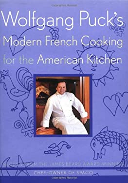 Wolfgang Puck's Modern French Cooking for the American Kitchen: Recipes Form the James Beard Award-Winning Chef-Owner of Spago 9780395935200