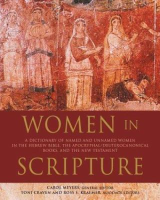 Women in Scripture: A Dictionary of Named and Unnamed Women in the Hebrew Bible, the Apocryphal/Deuterocanonical Books and New Testament 9780395709368
