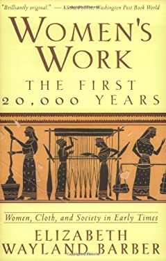 Women's Work: The First 20,000 Years Women, Cloth, and Society in Early Times 9780393313482