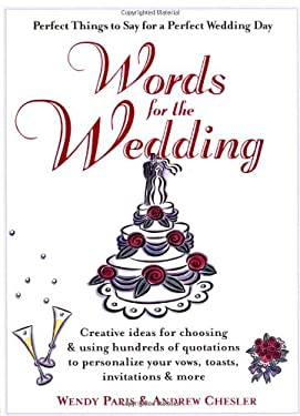 Words for the Wedding: Creative Ideas for Choosing and Using Hundreds of Quotations to Personalize Your Vows, Toasts, Invitations & More 9780399526527