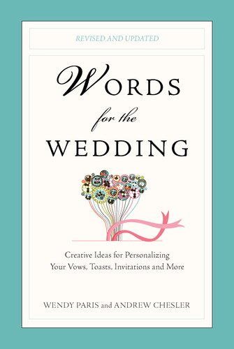 Words for the Wedding: Creative Ideas for Personalizing Your Vows, Toasts, Invitations and More