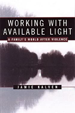 Working with Available Light: A Family's World After Violence 9780393046908