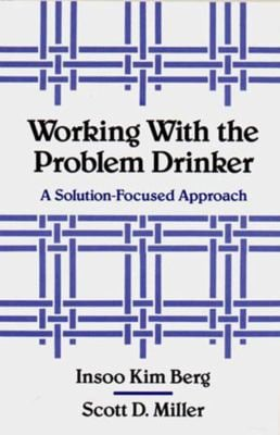 Working with the Problem Drinker: A Solutionfocused Approach 9780393701340