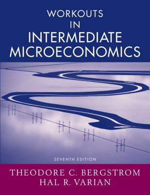 Workouts in Intermediate Microeconomics: For Intermediate Microeconomics: A Modern Approach, Seventh Edition 9780393928815