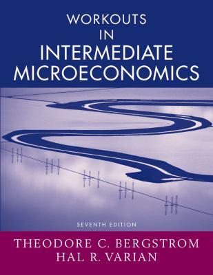 Workouts in Intermediate Microeconomics: For Intermediate Microeconomics: A Modern Approach, Seventh Edition 9780393928815
