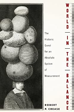 World in the Balance: The Historic Quest for an Absolute System of Measurement 9780393072983