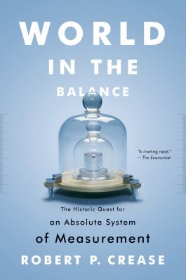 World in the Balance: The Historic Quest for an Absolute System of Measurement 9780393343540