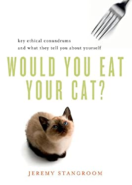 Would You Eat Your Cat?: Key Ethical Conundrums and What They Tell You about Yourself 9780393339420