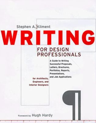 Writing for Design Professionals: A Guide to Writing Successful Proposals, Letters, Brochures, Portfolios, Reports, Presentations, and Job Application 9780393730265