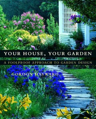 Your House, Your Garden: A Foolproof Approach to Garden Design 9780393057706
