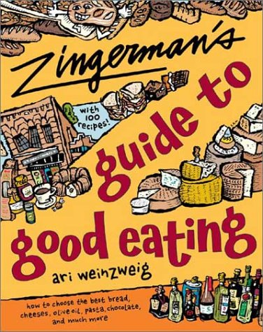 Zingerman's Guide to Good Eating: How to Choose the Best Bread, Cheeses, Olive Oil, Pasta, Chocolate, and Much More 9780395926161