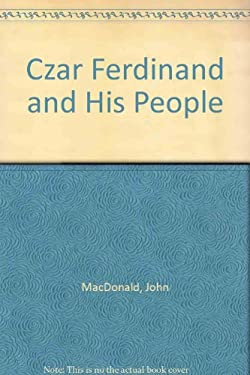 Czar Ferdinand and His People by John MacDonald