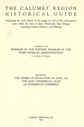 The Calumet Region Historical Guide: Containing the Early History of the Region as Well as the Contemporary Scene Within the Cities of Gary, Hammond,