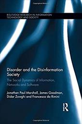 Disorder and the Disinformation Society: The Social Dynamics of Information, Networks and Software (Routledge Research in Informat 26072103