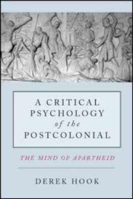 A Critical Psychology of the Postcolonial: The Mind of Apartheid 9780415587570