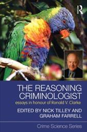 The Reasoning Criminologist: Essays in Honour of Ronald V. Clarke