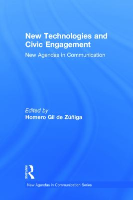New Technologies and Civic Engagement: New Agendas in Communication (New Agendas in Communication Series)