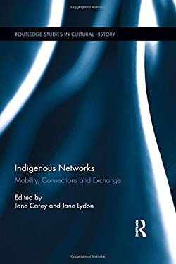 Indigenous Networks: Mobility, Connections and Exchange (Routledge Studies in Cultural History)