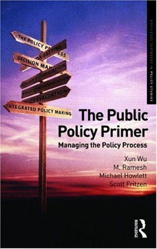 The Public Policy Primer: Managing the Policy Process 9780415780476