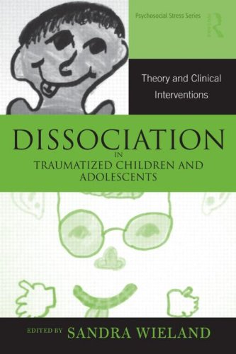 Dissociation in Traumatized Children and Adolescents: Theory and Clinical Interventions 9780415877497