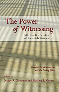 The Power of Witnessing: Reflections, Reverberations, and Traces of the Holocaust: Trauma, Psychoanalysis, and the Living Mind 9780415879033
