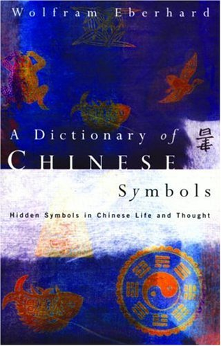 Dictionary of Chinese Symbols: Hidden Symbols in Chinese Life and Thought 9780415002288
