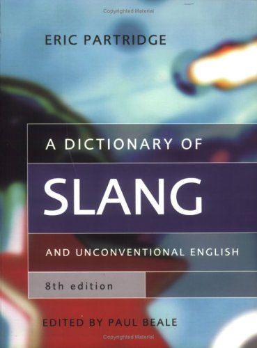 A   Dictionary of Slang and Unconventional English: Colloquialisms and Catch Phrases, Fossilised Jokes and Puns, General Nicknames, Vulgarisms and Suc 9780415291897