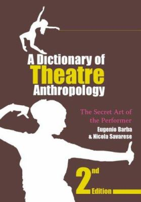 A Dictionary of Theatre Anthropology: The Secret Art of the Performer 9780415378611