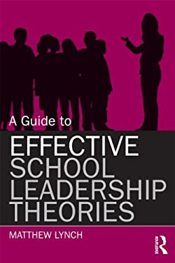 A Guide to Effective School Leadership Theories 9780415899512