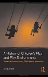 A History of Children's Play and Play Environments: Toward a Contemporary Child-Saving Movement 1335856