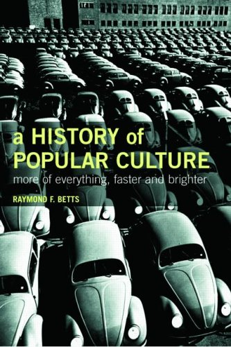 A History of Popular Culture: More of Everything, Faster and Brighter 9780415221276
